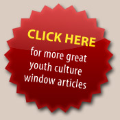 CLICK HERE for more great youth culture window articles